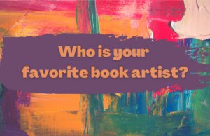 Who is your favorite book artist?
